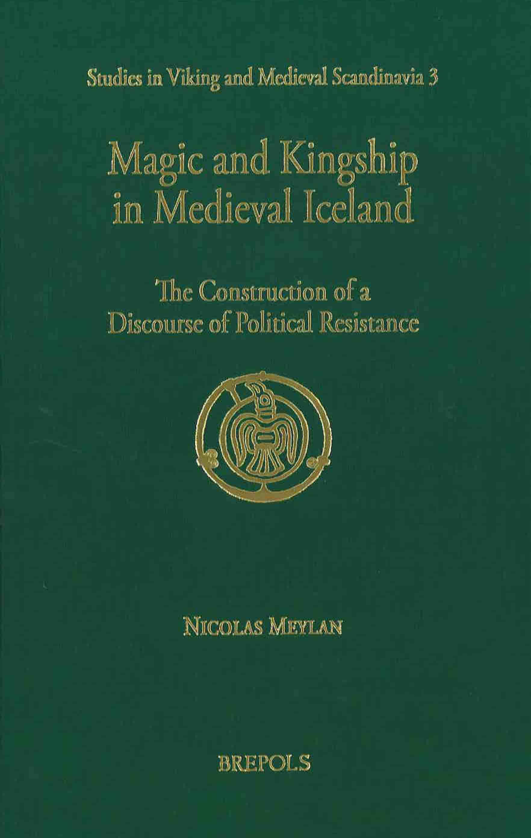 Nicolas Meylan, Magic and Kingship in Medieval Iceland : The Construction of a Discourse of Political Resistance